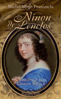 Ninon de Lenclos : libertine du Grand Siècle - MichelVergé-Franceschi