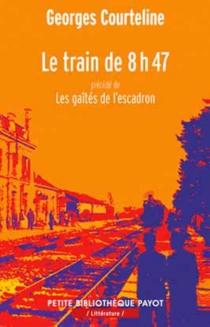 Le train de 8 h 47| Précédé de Les gaîtés de l'escadron - GeorgesCourteline