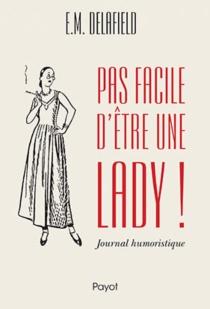 Pas facile d'être une lady ! : journal humoristique - Elizabeth MonicaDelafield