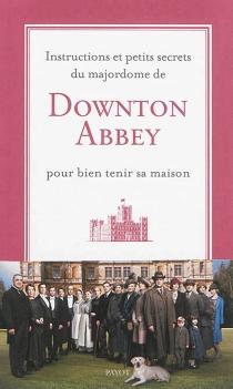 Instructions et petits secrets du majordome de Downton Abbey pour bien tenir sa maison -