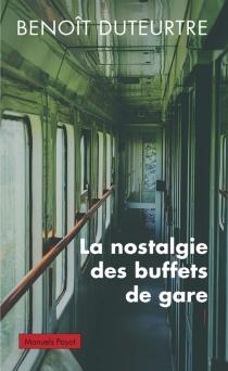 La nostalgie des buffets de gare - BenoîtDuteurtre