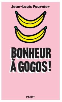 Bonheur à gogos ! - Jean-LouisFournier