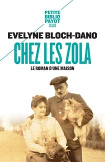 Chez les Zola : le roman d'une maison - EvelyneBloch-Dano