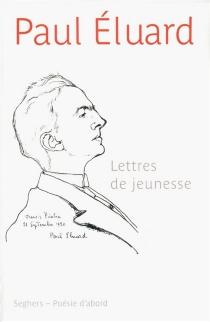 Lettres de jeunesse : avec des poèmes inédits - PaulÉluard