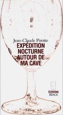 Expédition nocturne autour de ma cave - Jean-ClaudePirotte