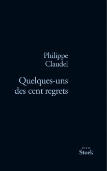 Quelques-uns des cent regrets - PhilippeClaudel