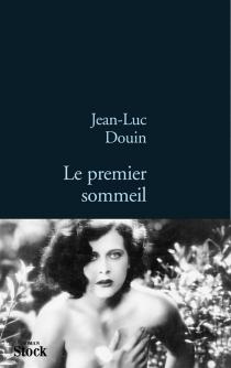 Le premier sommeil - Jean-LucDouin