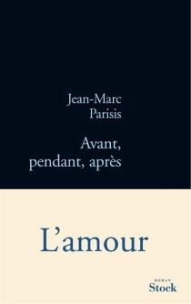 Avant, pendant, après - Jean-MarcParisis