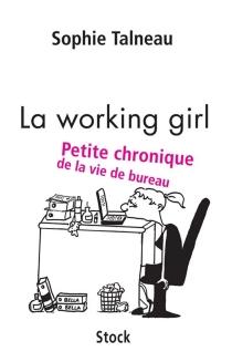La working girl : petite chronique de la vie de bureau - SophieTalneau
