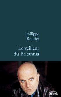 Le veilleur du Britannia - PhilippeRoutier
