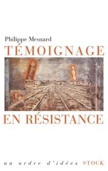 Témoignage en résistance - PhilippeMesnard