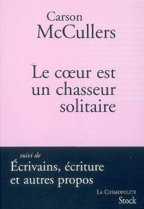 Le coeur est un chasseur solitaire| Suivi de Ecrivains, écriture et autres propos : articles et essais - CarsonMcCullers