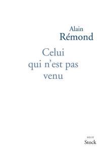 Celui qui n'est pas venu : récit - AlainRémond