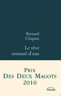 Le rêve entouré d'eau - BernardChapuis
