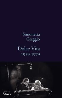 Dolce vita : 1959-1979 - SimonettaGreggio