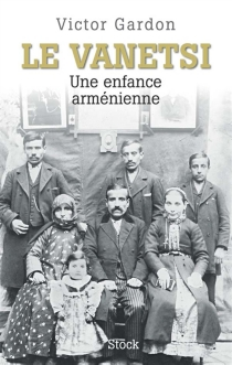 Le Vanetsi : une enfance arménienne - VictorGardon