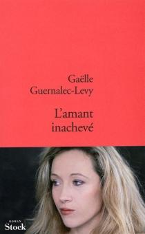 L'amant inachevé - GaëlleGuernalec-Levy