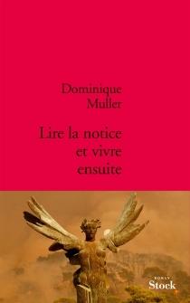 Lire la notice et vivre ensuite - DominiqueMuller