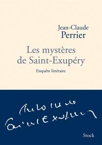Les mystères de Saint-Exupéry : enquête littéraire - Jean-ClaudePerrier