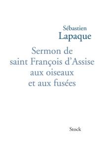 Sermon de saint François d'Assise aux oiseaux et aux fusées - SébastienLapaque