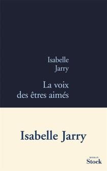 La voix des êtres aimés - IsabelleJarry