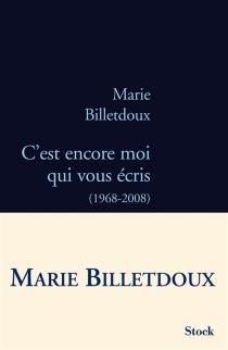 C'est encore moi qui vous écris : 1968-2008 - MarieBilletdoux