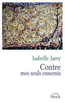 Contre mes seuls ennemis - IsabelleJarry