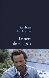 Le nom de son père - StéphaneGuibourgé
