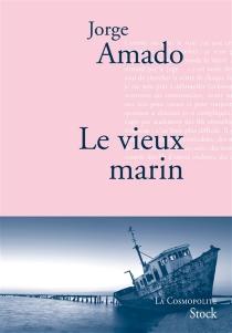 Le vieux marin ou Toute la vérité sur les fameuses aventures du commandant Vasco Moscoso de Aragon, capitaine au long cours - JorgeAmado