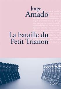 La bataille du Petit Trianon : fable pour éveiller une espérance - JorgeAmado