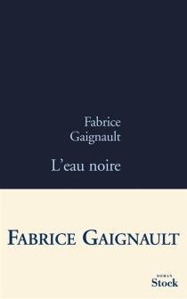 L'eau noire - FabriceGaignault