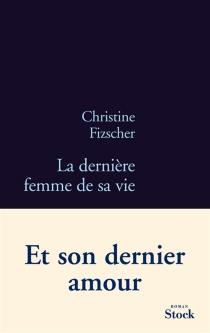 La dernière femme de sa vie - ChristineFizscher