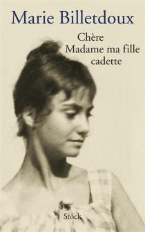 Chère Madame ma fille cadette - MarieBilletdoux