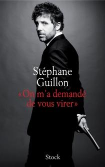 On m'a demandé de vous virer - StéphaneGuillon