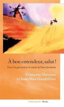 A bon entendeur, salut ! : face à la perversion, le retour de Don Quichotte - FrançoiseDavoine