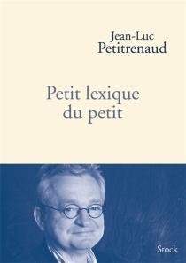 Petit lexique du petit - Jean-LucPetitrenaud
