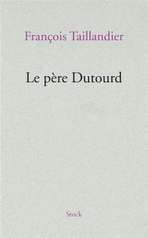 Le père Dutourd - FrançoisTaillandier