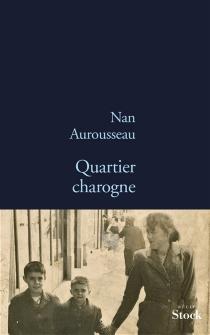 Quartier charogne : récit - NanAurousseau