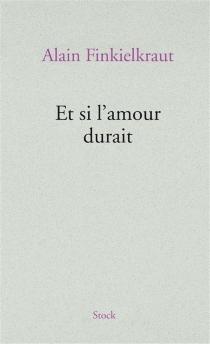 Et si l'amour durait - AlainFinkielkraut