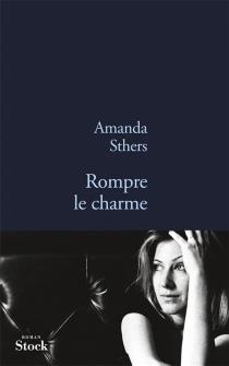 Rompre le charme - AmandaSthers