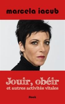 Jouir, obéir et autres activités vitales : chroniques de Libération - MarcelaIacub