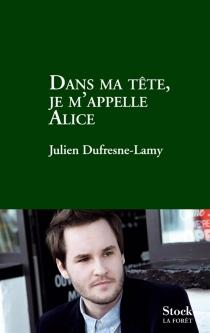 Dans ma tête, je m'appelle Alice - JulienDufresne-Lamy