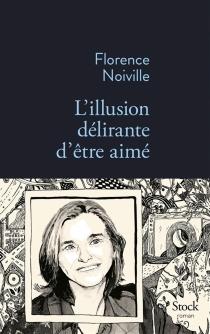 L'illusion délirante d'être aimé - FlorenceNoiville