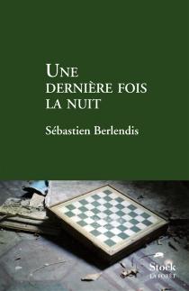 Une dernière fois la nuit - SébastienBerlendis