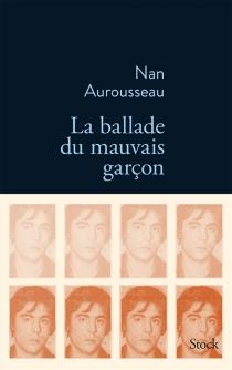 La ballade du mauvais garçon : récit - NanAurousseau