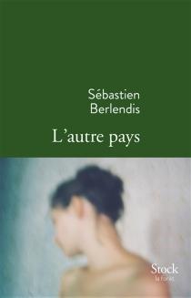 L'autre pays - SébastienBerlendis