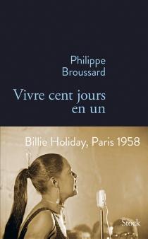 Vivre cent jours en un - PhilippeBroussard