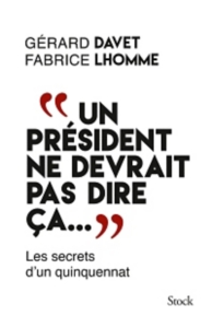 Un président ne devrait pas dire ça... : les secrets d'un quinquennat