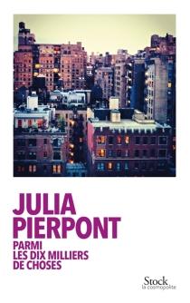 Parmi les dix milliers de choses - JuliaPierpont