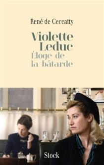 Violette Leduc : éloge de La bâtarde - René deCeccatty
